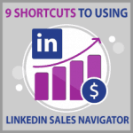 9 shortcuts to using LinkedIn Sales Navigator to maximize sales