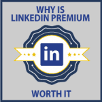 Why is LinkedIn Premium worth it — and how to take advantage of its features